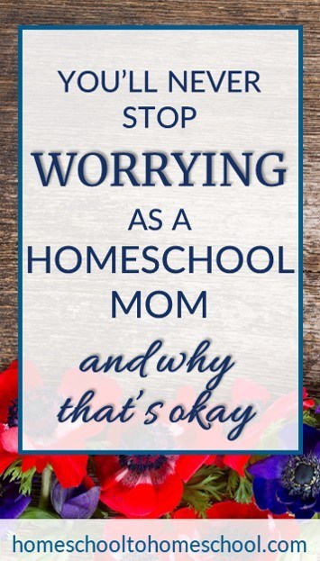 Never stop worry homeschool mom okay