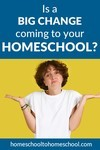 Is a big change coming to your homeschool?