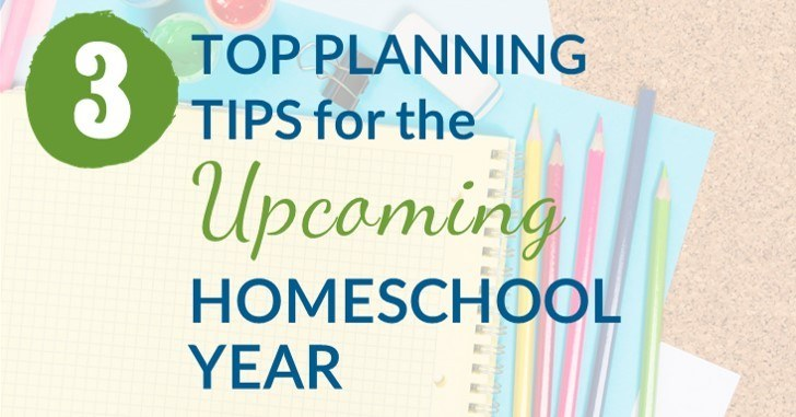 3 Top Planning Tips for the Upcoming Homeschool Year