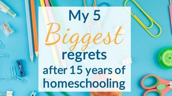 5 Big Homeschool Regrets after 15 years
