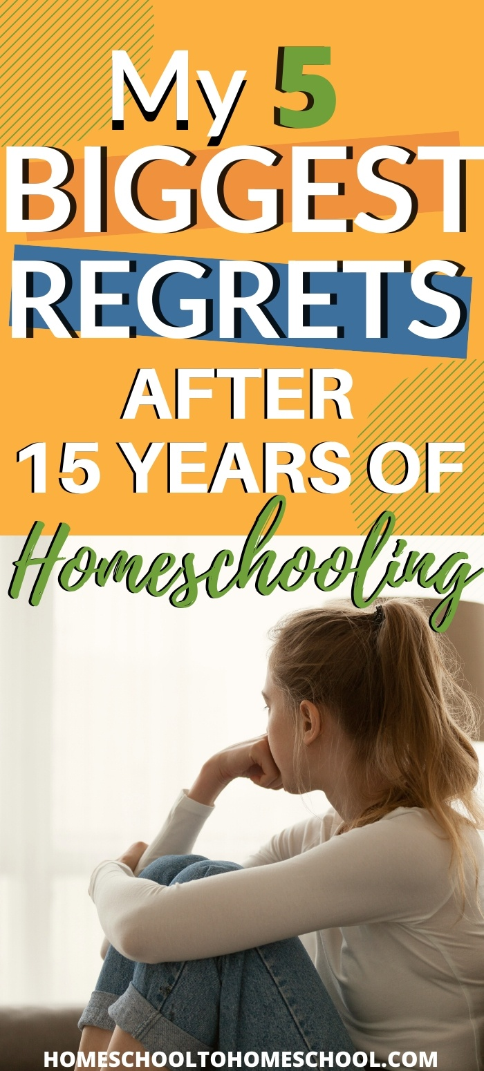 15 Years is a long time to do anything. Especially homeschooling! I did some things right and I did some things wrong. Come and see what my 5 biggest regrets are. You don't have to make these same mistakes! | mom guilt | Homeschool struggles | I want to homeschool | homeschool regrets | Frustrated homeschool |
